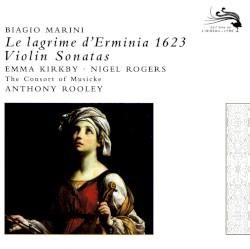 Le lagrime d'Erminia 1623 – Violin Sonatas by Biagio Marini ;   Emma Kirkby ,   Nigel Rogers ,   The Consort of Musicke  &   Anthony Rooley