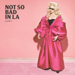 Not So Bad in LA by Allie X