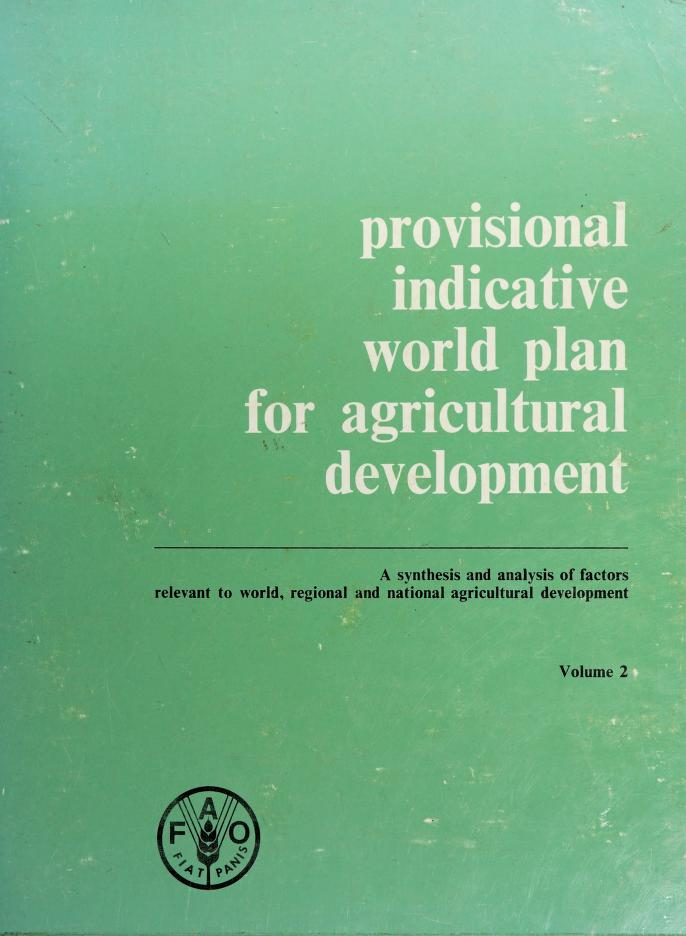 Provisional indicative world plan for agricultural development by Food and Agriculture Organization of the United Nations